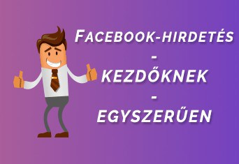 Facebook-hirdetés, kezdőknek, egyszerűen
